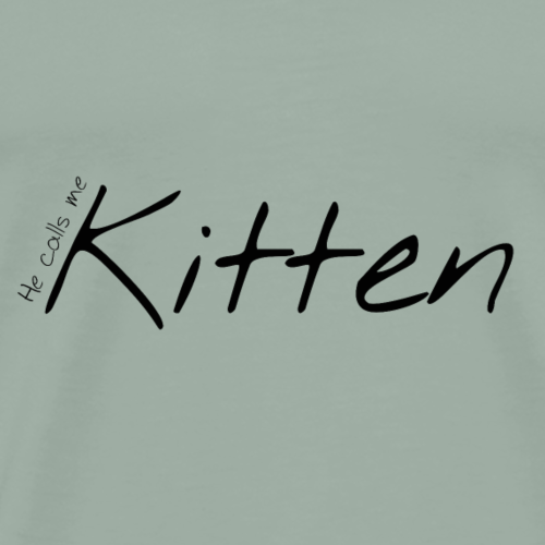 He Calls Me Kitten - Men's Premium T-Shirt
