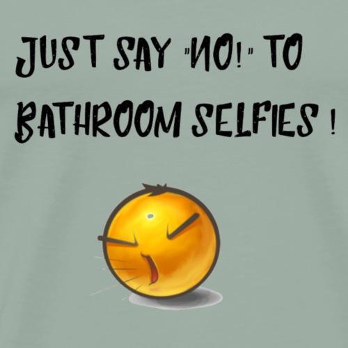 No to bathroom selfies - Men's Premium T-Shirt