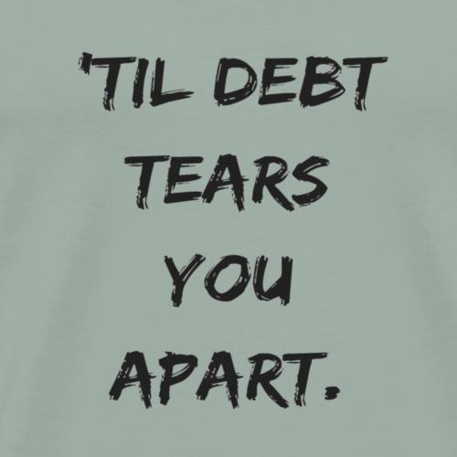 'Til Debt ... - Men's Premium T-Shirt