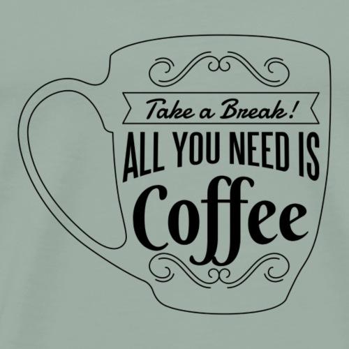 Funny Coffee Shirt mug All You need is coffee b - Men's Premium T-Shirt