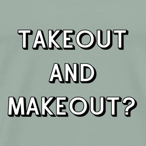 Takeout and Makeout - Men's Premium T-Shirt