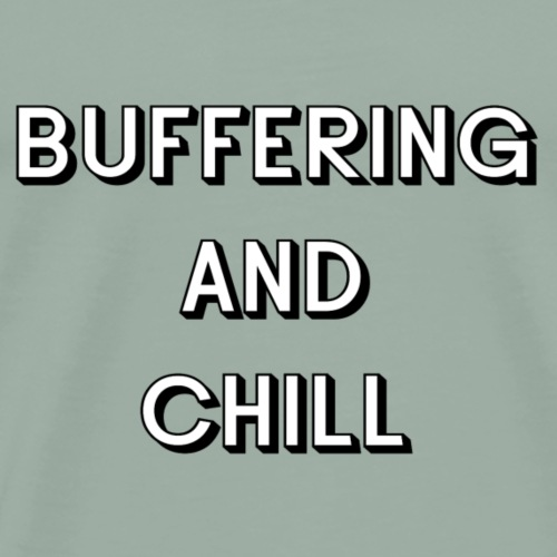 Buffering and Chill - Men's Premium T-Shirt