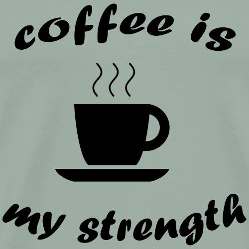 Coffee is my strength - Men's Premium T-Shirt