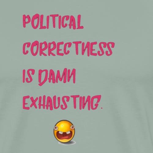 Damn Exhausting Political Correctness - Men's Premium T-Shirt