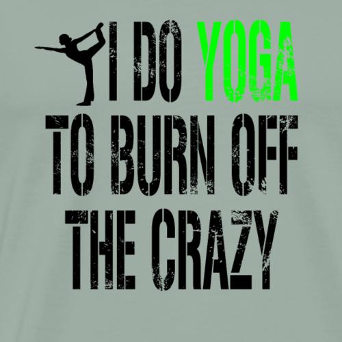 I Do Yoga To Burn Off The Crazy - Men's Premium T-Shirt