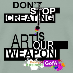 ART IS OUR WEAPON. JOIN THE MOVEMENT. - Men's Premium T-Shirt