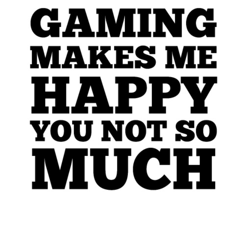 GAMING MAKES ME HAPPY YOU NOT SO MUCH - Men's Premium T-Shirt