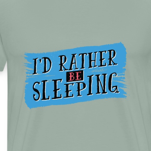 I'd rather be sleeping - Men's Premium T-Shirt