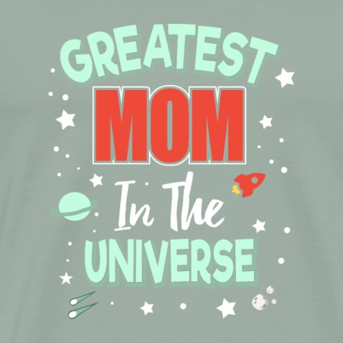 MOM Day Design : Greatest MOM In The Universe - Men's Premium T-Shirt