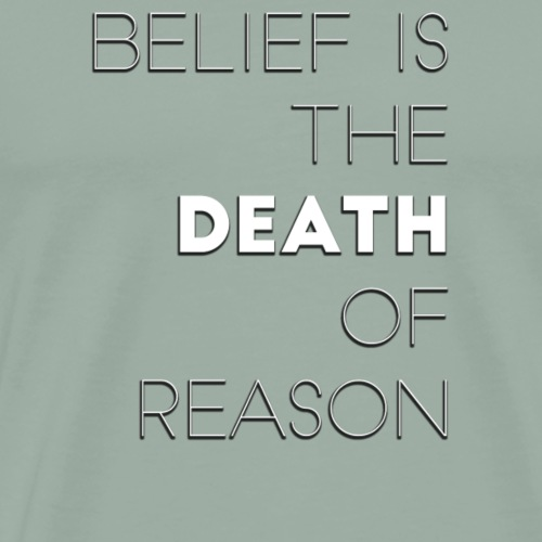 Belief is the Death of Reason - Men's Premium T-Shirt