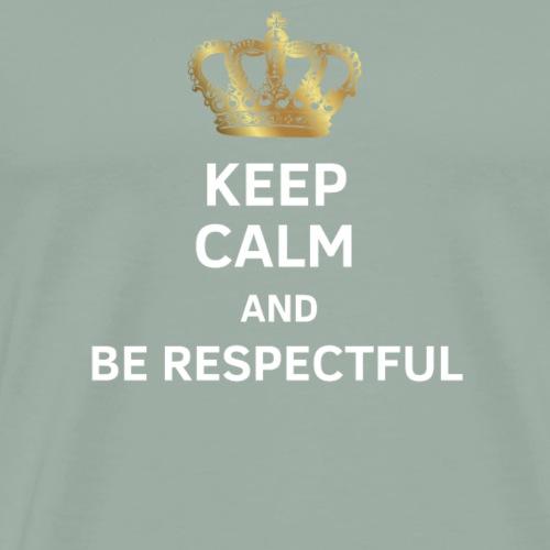 Keep calm and be respectful - gift - Men's Premium T-Shirt