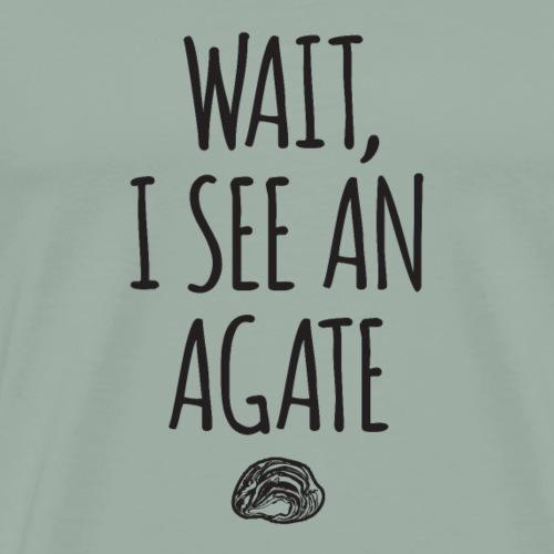 Wait I See An Agate - Men's Premium T-Shirt