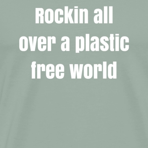 Rockin all over a plastic free world - gift - Men's Premium T-Shirt