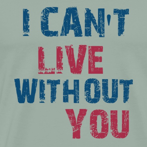 I CAN'T LIVE WITHOUT YOU - Men's Premium T-Shirt