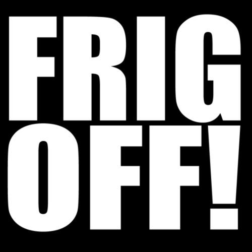 Frig Off! - Men's Premium T-Shirt