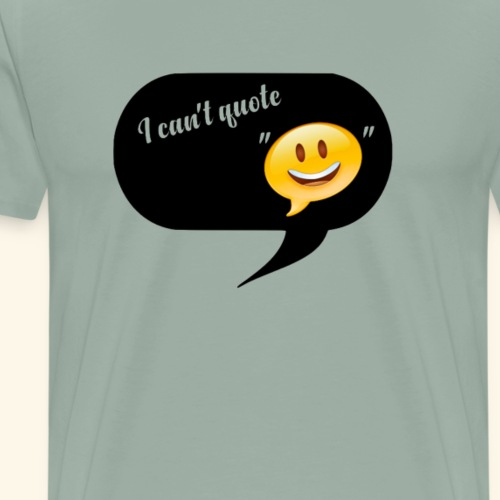 I Can't Quote... - Men's Premium T-Shirt
