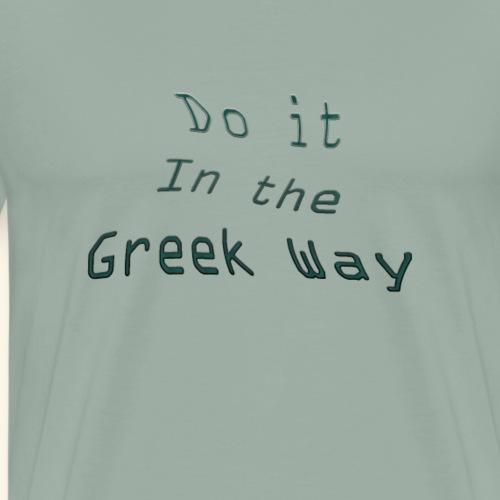 greek way - go greek and you never regeret - Men's Premium T-Shirt