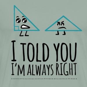 I Told You I'm Always Right - Men's Premium T-Shirt