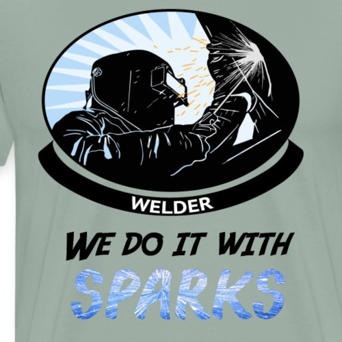 Welder, We Do It With SPARKS - Men's Premium T-Shirt