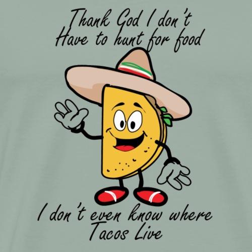 I don't even know where tacos live - Men's Premium T-Shirt