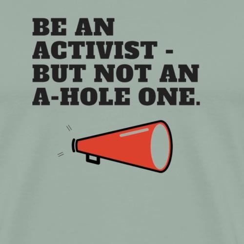 Be an Activist- But Not An A-Hole One. - Men's Premium T-Shirt