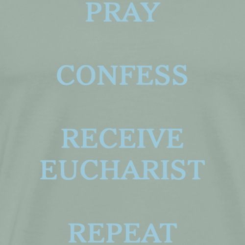 PRAY, CONFESS, RECEIVE EUCHARIST, REPEAT - Men's Premium T-Shirt