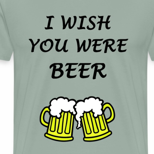 I wish you were beer - Men's Premium T-Shirt