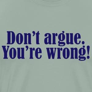 Don't argue. - Men's Premium T-Shirt