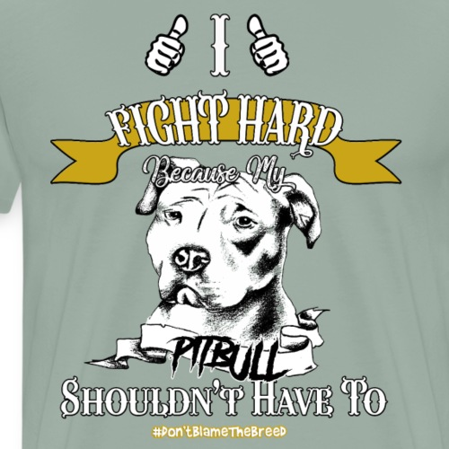 I Fight Hard Because My Pitbull Shouldn't Have To - Men's Premium T-Shirt