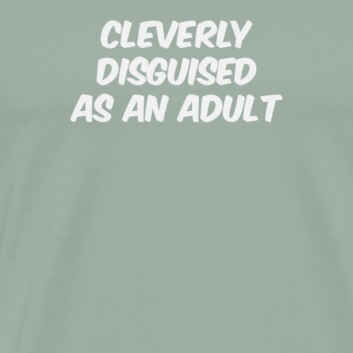 Cleverly Disguised As An Adult - Men's Premium T-Shirt