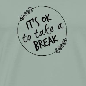 It's ok to take a break - Men's Premium T-Shirt