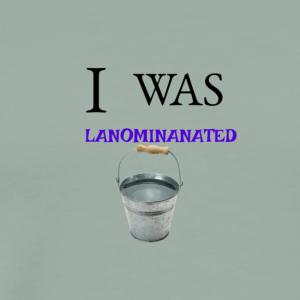 I WAS LANOMINANATED BUCKET - Men's Premium T-Shirt