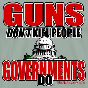 Guns Don t Kill People Governments Do - Men's Premium T-Shirt