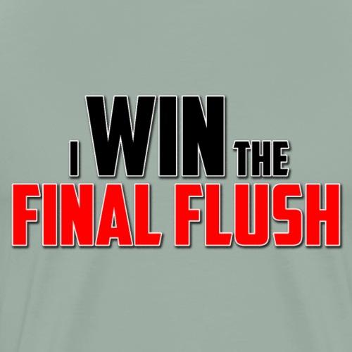 I Win The Final Flush - Men's Premium T-Shirt