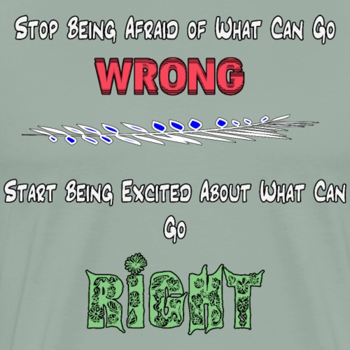Stop Being Afraid of What Can Go Wrong; Be Excited - Men's Premium T-Shirt