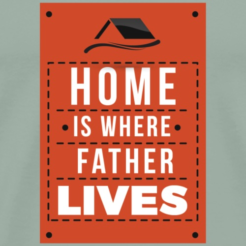 Home is Where Father Lives - Men's Premium T-Shirt