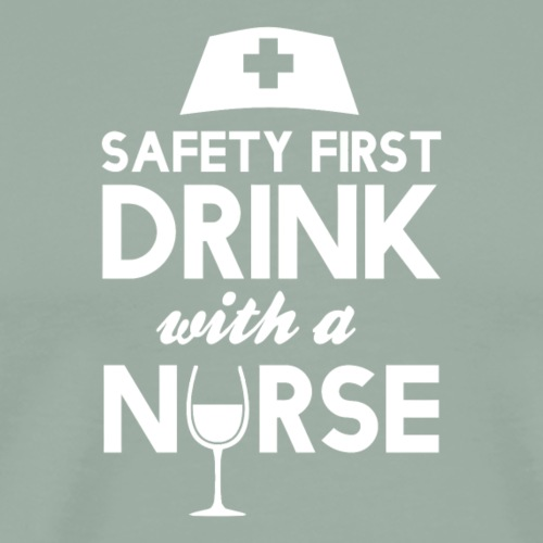 Safety first drink with a nurse - Men's Premium T-Shirt