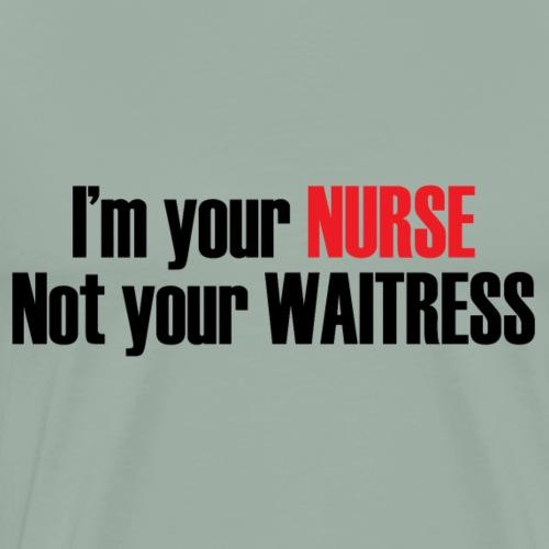 I'm your nurse not your waitress - Men's Premium T-Shirt