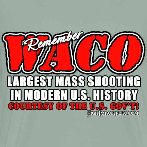 Remember WACO Modern U.S. Assault on Americans - Men's Premium T-Shirt