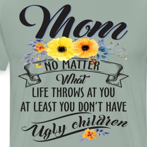Mom, No Matter What Life Throws At You, Mother Day - Men's Premium T-Shirt