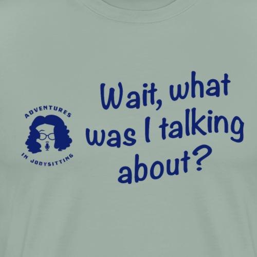 Blue Wait Quote - Men's Premium T-Shirt