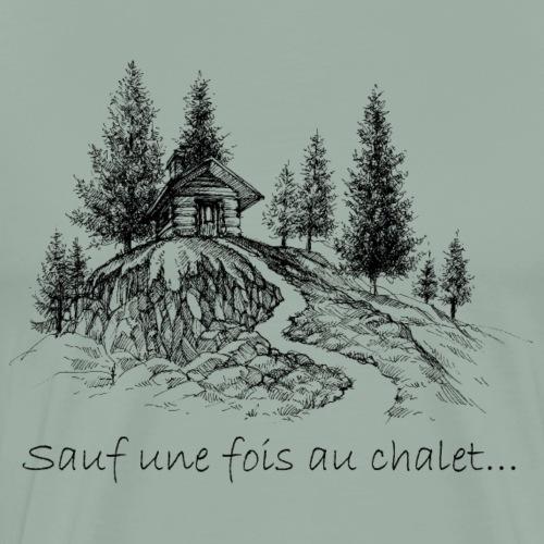 Sauf une fois au chalet (Design # 4) - T-shirt premium pour hommes