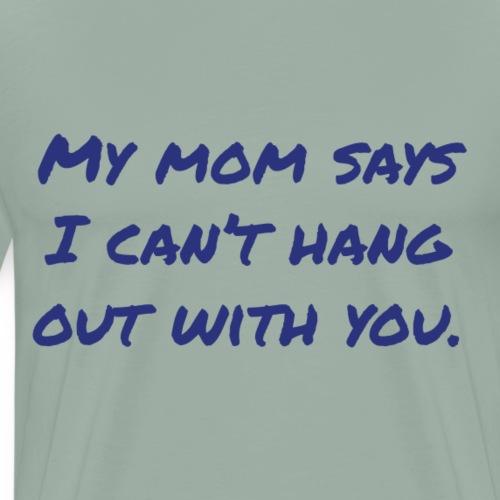Mom says... - Men's Premium T-Shirt