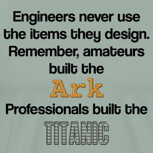 Engineers never use the items they design - Men's Premium T-Shirt
