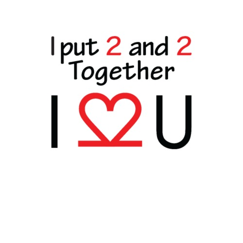 I put two and two together I love you - Men's Premium T-Shirt