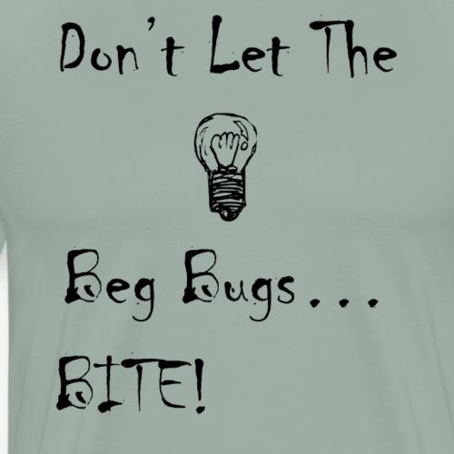 Don't Let The Bed Bugs BITE! - Men's Premium T-Shirt