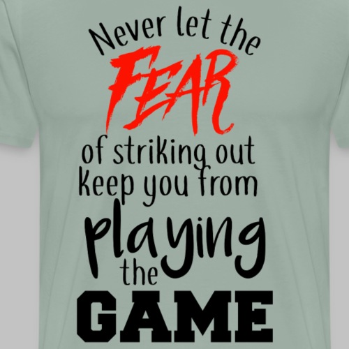 Never Let The Fear Of Striking Out... - Men's Premium T-Shirt