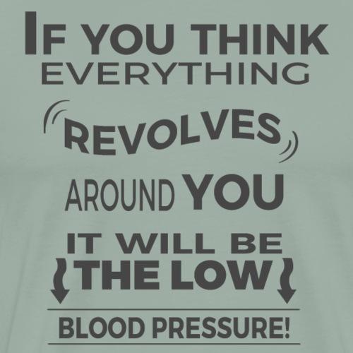 ☺ Everything revolves around you! | Funny Saying ☺ - Men's Premium T-Shirt