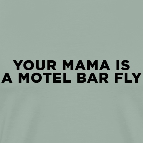 Your Mama Barfly Joke - Men's Premium T-Shirt