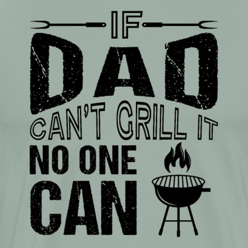 If Dad Can't Grill It No One Can BBQ - Men's Premium T-Shirt
